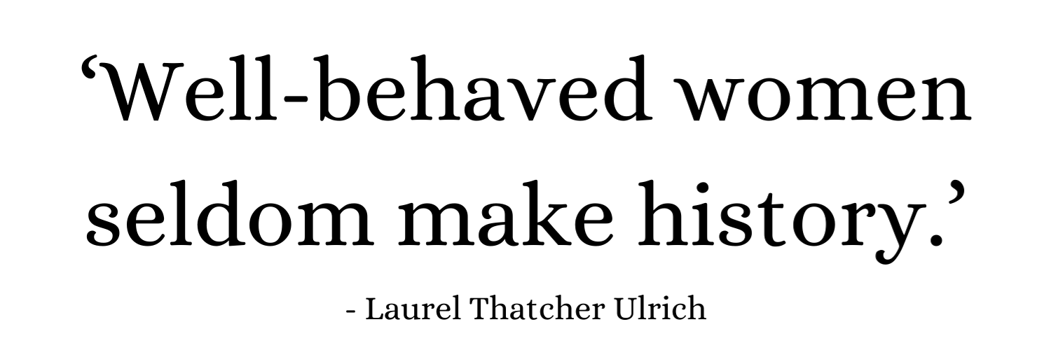 well_behaved_women_seldom_make_history_laurel_thatcher_ulrich